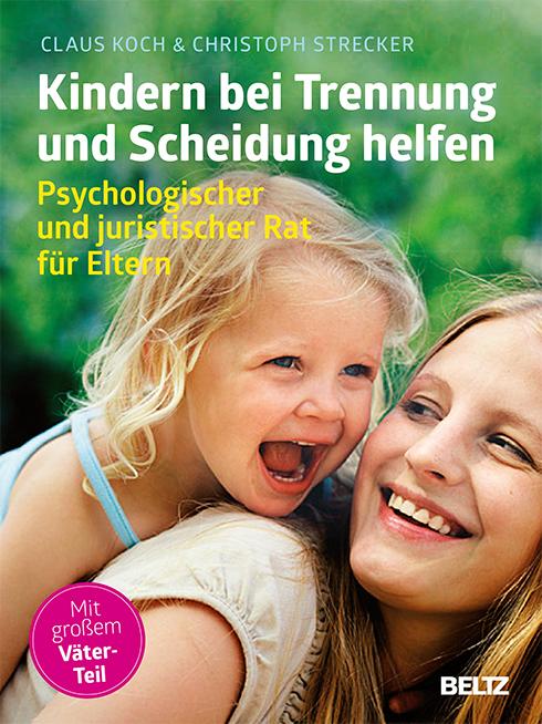 Claus Koch & Christoph Strecker Kindern bei Trennung und Scheidung helfen Psychologischer und juristischer Rat für Eltern Beltz Verlag Weinheim und Basel, 2. Auflage 2014